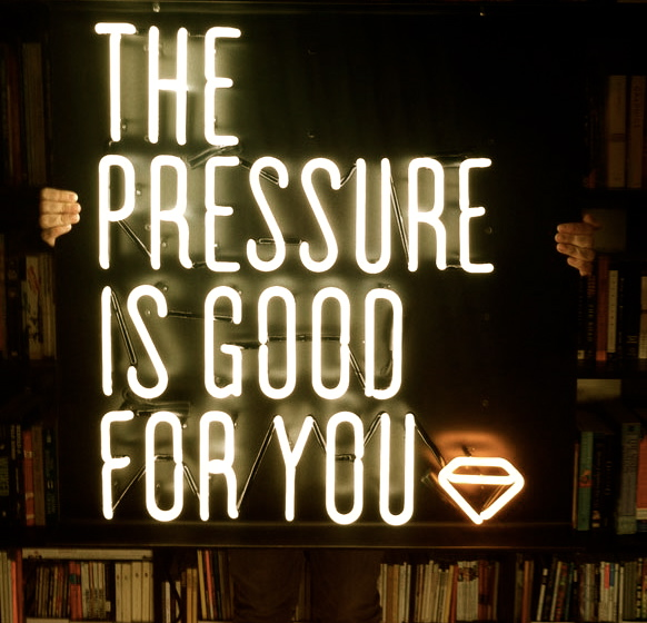 Pressure is your Friend, not your Enemy.